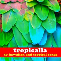 Tropicalia: 50 Hawaiian and Tropical Songs — сборник
