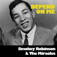 Depend on Me — Smokey Robinson, The Miracles