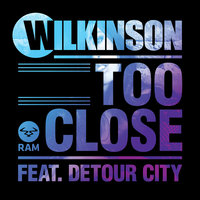 Too Close — Wilkinson, Detour City