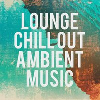 Lounge Chill out Ambient Music — сборник