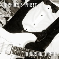 Married Again — Bachelor Party