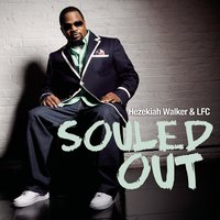 Souled Out — Hezekiah Walker, Hezekiah Walker & LFC, The Love Fellowship Choir