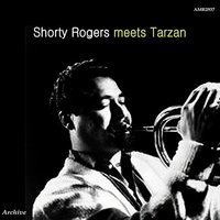 Shorty Rogers Meets Tarzan — Shorty Rogers and His Orchestra