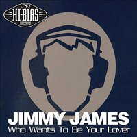 Who Wants To Be Your Lover — Jimmy James