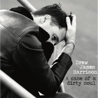 A Case of a Dirty Soul — Drew James Harrison