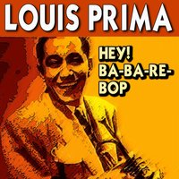 Hey! Ba-Ba-Re-Bop — Louis Prima
