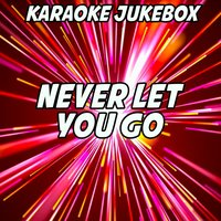 Never Let You Go — Karaoke Jukebox