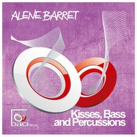 Kisses, Bass and Percussions — Alene Barret