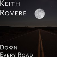 Down Every Road — Keith Rovere