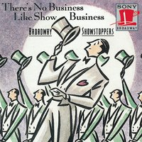 There's No Business Like Show Business: Broadway Showstoppers — Фредерик Лоу, Irving Berlin, Леонард Бернстайн