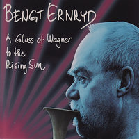 A Glass of Wagner to the Rising Sun — Bengt Ernryd