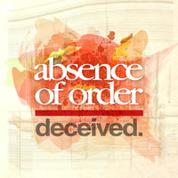 Deceived — Absence of Order