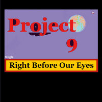 Right Before Our Eyes — Project 9