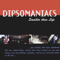 Smaller Than Life — Dipsomaniacs