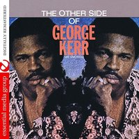 The Other Side Of George Kerr — George Kerr