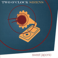 Two O'clock Sirens — Sweet Japonic