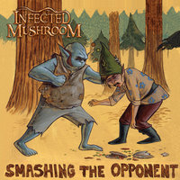 Smashing The Opponent — Infected Mushroom feat. Jonathan Davis