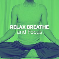 Relax Breathe and Focus — Relax & Focus