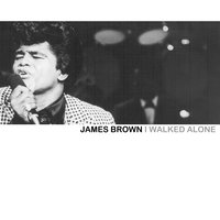 I Walked Alone — James Brown