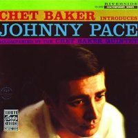 Chet Baker Introduces Johnny Pace — Chet Baker, Johnny Pace