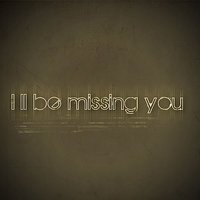 I'll Be Missing You - Single — I'll Be Missing You