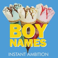 Instant Ambition — Boy Names