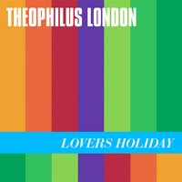 Lovers Holiday — Theophilus London