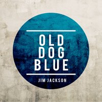 Old Dog Blue — Jim Jackson