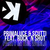 Party in the World — Primaluce, Scutti, Rock 'n' Shot, Primaluce, Scutti