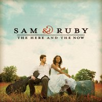The Here And The Now — Sam & Ruby