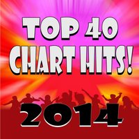 Top 40 Chart Hits! 2014 — Ultimate Pop Factory