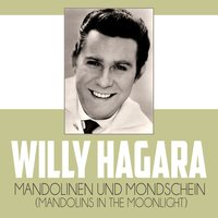 Mandolinen und Mondschein (Mandolins In The Moonlight) — Willy Hagara