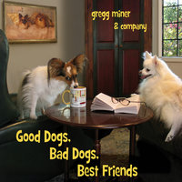 Gregg Miner & Company: Good Dogs, Bad Dogs, Best Friends — сборник