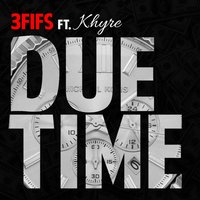 Due Time (feat. Khyre) — 3Fifs, Khyre