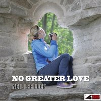 No Greater Love — Neil Lee Luck