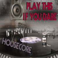 Play This If You Dare — Housecore