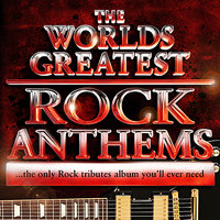 World's Greatest Rock Anthems - The only Rock Tributes album you'll ever need! — сборник