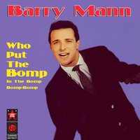 Who Put The Bomp In The Bomp-Bomp-Bomp — Barry Mann