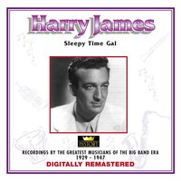 Harry James - Sleepy Time Gal — Harry James