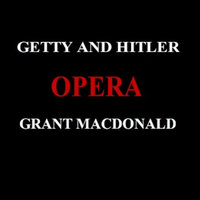 Getty and Hitler Opera — Grant MacDonald