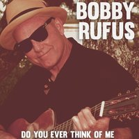 Do You Ever Think of Me — Bobby Rufus