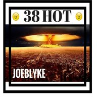 38 Hot — Joe Blyke