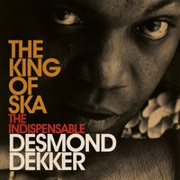 King Of Ska: The Indispensable Desmond Dekker — Desmond Dekker