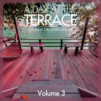 A Day At the Terrace - Lounge Grooves Deluxe, Vol. 3 — сборник