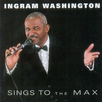 Sings To the Max — Ingram Washington