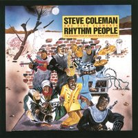 Rhythm People (The Resurrection of Creative Black Civilization) — Steve Coleman, Steve Coleman and Five Elements, Five Elements