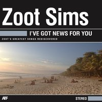 I've Got News for You — Zoot Sims