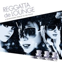 Reggatta De Lounge - A Downtempo Tribute to the Police — сборник