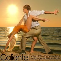 Caliente! Cumbia, Salsa, And Latin Dance Work out Music to Get That Beach Body! — сборник