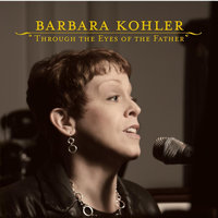 Through the Eyes of the Father — Barbara Kohler
